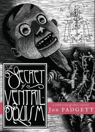 The Secret of Ventriloquism by Jon Padgett