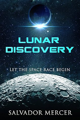 Lunar Discovery: Let the Space Race Begin by Salvador Mercer