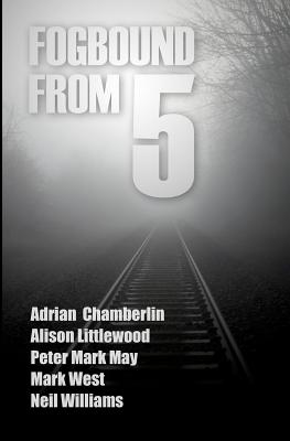 Fogbound From 5 by Peter Mark May, Alison Littlewood, Mark West