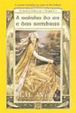 A Rainha do ar e das sombras (O Único e Eterno Rei, #2) by T.H. White, Alan Lee (artist), Maria José Silveira