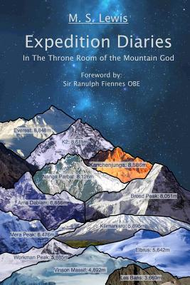 Expedition Diaries - In The Throne Room of the Mountain God by M. S. Lewis, Ranulph Fiennes