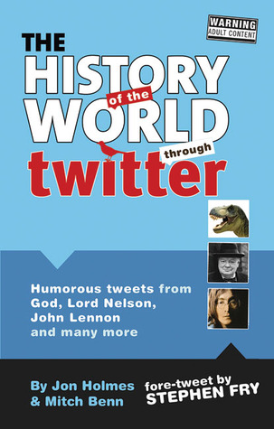 The History of the World Through Twitter by Jon Holmes, Stephen Fry