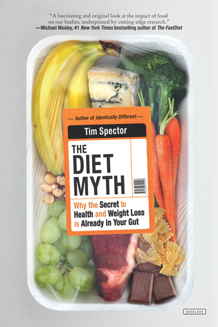 The Diet Myth: Why the Secret to Health and Weight Loss is Already in Your Gut by Tim Spector