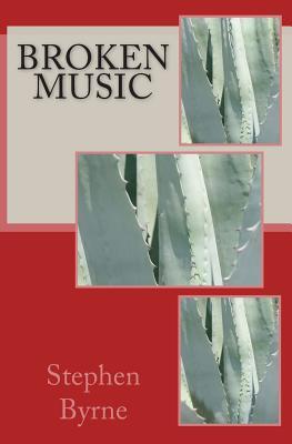 Broken Music by Stephen Byrne