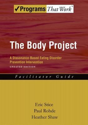 The Body Project: A Dissonance-Based Eating Disorder Prevention Intervention by Heather Shaw, Eric Stice, Paul Rohde