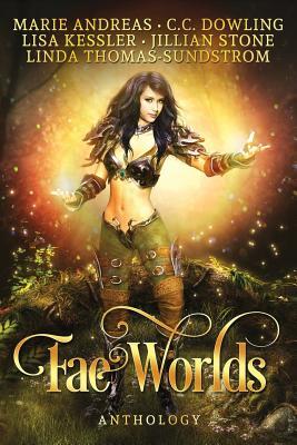 Fae Worlds by Jillian Stone, Marie Andreas, Lisa Kessler