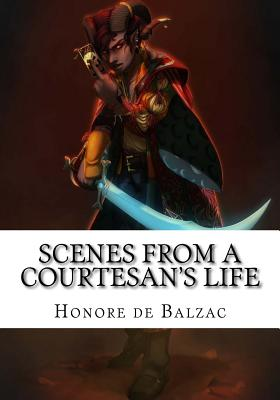 Scenes from a Courtesan's Life by Honore De Balzac