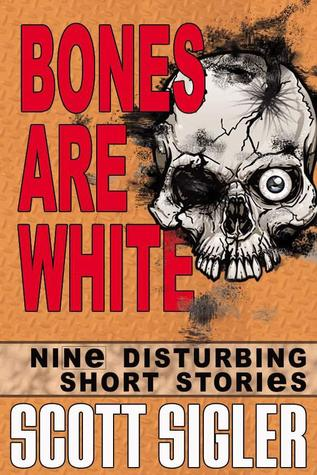 Bones Are White by Scott Sigler