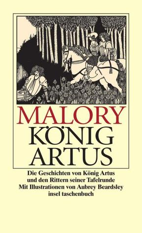 Die Geschichte von König Artus und den Rittern seiner Tafelrunde by Walter Ralston Martin, Thomas Malory, Aubrey Beardsley, Helmut Findeisen