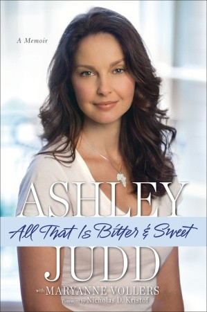 All That Is Bitter and Sweet: A Memoir by Maryanne Vollers, Nicholas D. Kristof, Ashley Judd