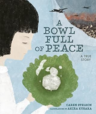 A Bowl Full of Peace: A True Story by Caren Stelson, Akira Kusaka