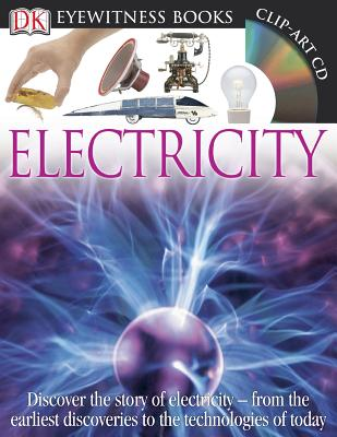 DK Eyewitness Books: Electricity: Discover the Story of Electricity from the Earliest Discoveries to the Technolog by Steve Parker
