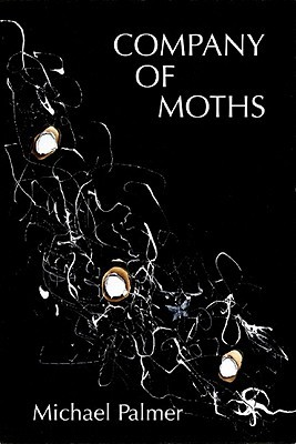 Company of Moths: Poetry by Michael Palmer