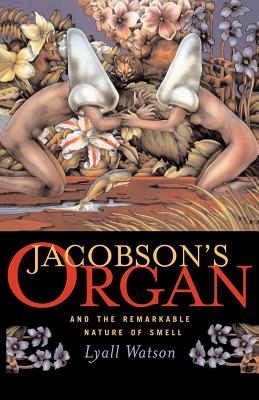 Jacobson's Organ: And the Remarkable Nature of Smell by Lyall Watson