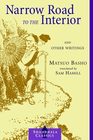 Narrow Road to the Interior: And Other Writings by Sam Hamill, Matsuo Bashō