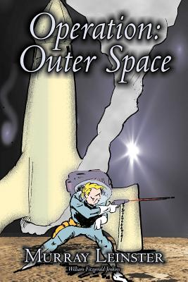 Operation: Outer Space by Murray Leinster, Science Fiction, Adventure by Murray Leinster, William Fitzgerald Jenkins