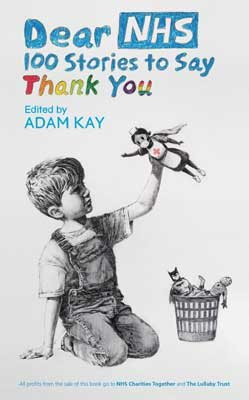 Dear NHS: 100 Stories to Say Thank You, Edited by Adam Kay by Adam Kay