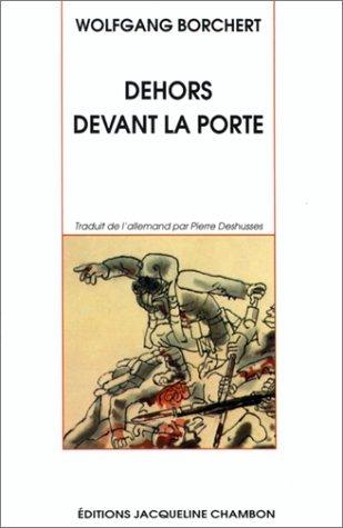 Dehors devant la porte by Wolfgang Borchert, Pierre Deshusses