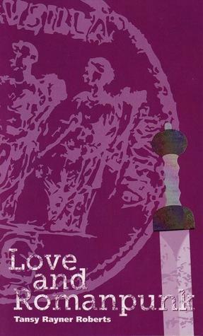 Love and Romanpunk by Helen Merrick, Alisa Krasnostein, Tansy Rayner Roberts