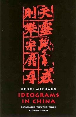 Ideograms in China by Henri Michaux, Gustaf Sobin