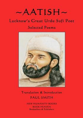 Aatish - Lucknow's Great Urdu Sufi Poet: Selected poems by Aatish