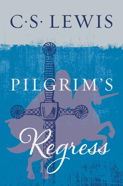 The Pilgrim's Regress by C.S. Lewis