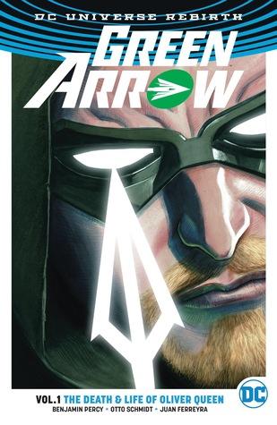 Green Arrow, Volume 1: The Death and Life of Oliver Queen by Benjamin Percy, Juan Ferreyra, Nate Piekos, Otto Schmidt