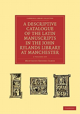 A Descriptive Catalogue of the Latin Manuscripts in the John Rylands Library at Manchester 2 Volume Paperback Set by Montague Rhodes James