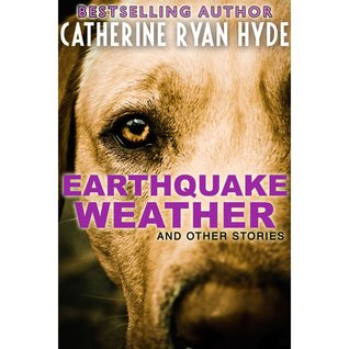 Earthquake Weather and Other Stories by Catherine Ryan Hyde