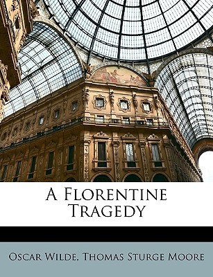 A Florentine Tragedy by Oscar Wilde, Thomas Moore