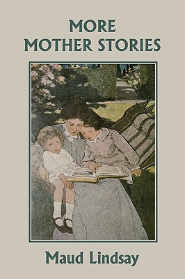 More Mother Stories (Yesterday's Classics) by Maud Lindsay