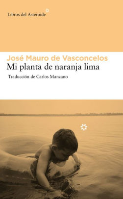 Mi Planta de Naranja-Lima by José Mauro de Vasconcelos