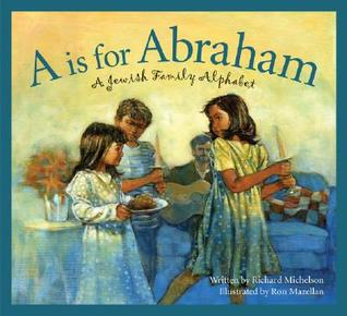 A is for Abraham: A Jewish Family Alphabet by Richard Michelson, Ron Mazellan