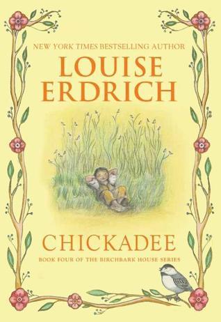 Chickadee by Louise Erdrich