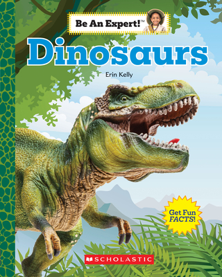 Dinosaurs (Be an Expert!) by Erin Kelly