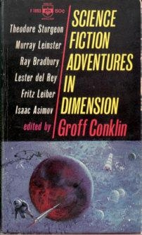 Science Fiction Adventures in Dimension by Alan E. Nourse, Murray Leinster, Lester del Rey, Groff Conklin, William L. Bade, Theodore Sturgeon, Peter Grainger, E. Mayne Hull, Fritz Leiber, Isaac Asimov, William Sell, Henry Kuttner, C.L. Moore, A.E. van Vogt, Ray Bradbury