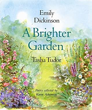 A Brighter Garden by Karen Ackerman, Tasha Tudor, Emily Dickinson