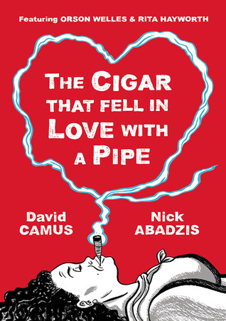 The Cigar That Fell In Love With a Pipe by Nick Abadzis, David Camus