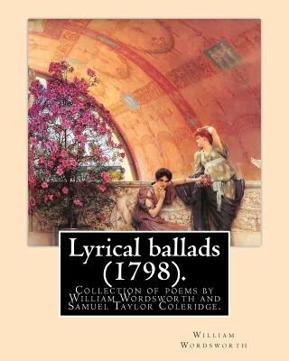 Lyrical ballads (1798). By: William Wordsworth and By: S. T. Coleridge (21 October 1772 - 25 July 1834). Edited By: Thomas Hutchinson (9 September by S. T. Coleridge, William Wordsworth, Thomas Hutchinson