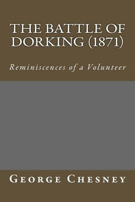 The Battle of Dorking (1871): Reminiscences of a Volunteer by George Chesney