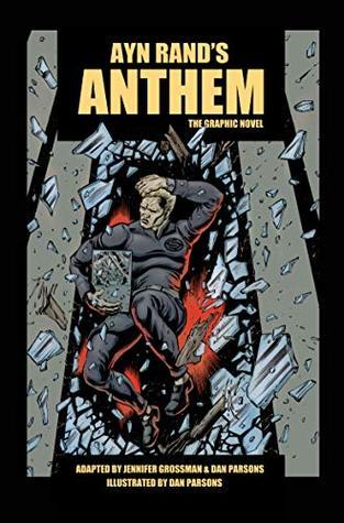 Ayn Rand's Anthem: The Graphic Novel by Dan Parsons, Jennifer Grossman, Ayn Rand