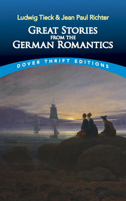 Great Stories from the German Romantics: Ludwig Tieck and Jean Paul Richter by Jean Paul Richter, Ludwig Tieck