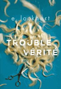 Trouble vérité by E. Lockhart