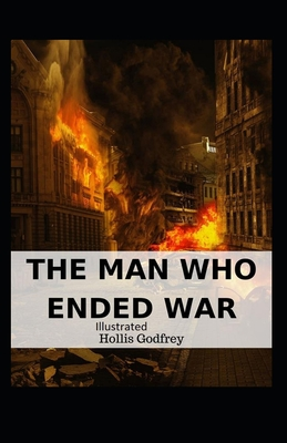 The Man Who Ended War Illustrated by Hollis Godfrey