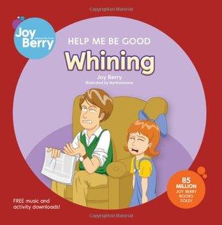 Help Me Be Good Whining by Bartholomew, Joy Berry