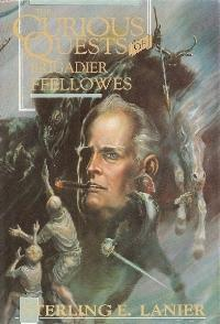 Curious Quests of Brigadier Ffellowes by Sterling E. Lanier