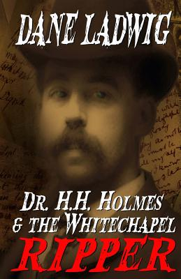 Dr. H.H. Holmes and The Whitechapel Ripper by Dane Ladwig