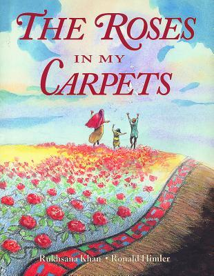 The Roses in My Carpets by Ronald Himler, Rukhsana Khan