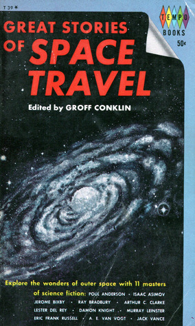 Great Stories of Space Travel by Jack Vance, Murray Leinster, Poul Anderson, Lester del Rey, Groff Conklin, Jerome Bixby, Isaac Asimov, Eric Frank Russell, A.E. van Vogt, Damon Knight, Arthur C. Clarke, Ray Bradbury
