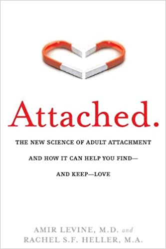 Attached: The New Science of Adult Attachment and How It Can Help You Find—and Keep—Love by Amir Levine